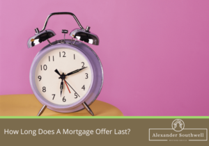How Long Does A Mortgage Offer Last?